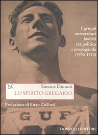 Lo spirito gregario. I gruppi universitari fascisti tra politica e propaganda (1930-1940)