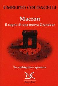 Macron. Il sogno di una nuova grandeur. Tra ambiguità e speranze