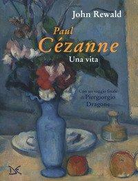 Paul Cézanne. Una vita