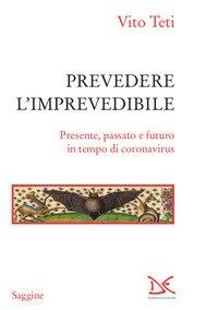 Prevedere l'imprevedibile. Presente, passato e futuro in tempo di coronavirus
