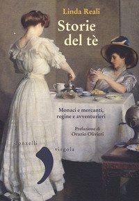 Storie del té. Monaci e mercanti, regine e avventurieri