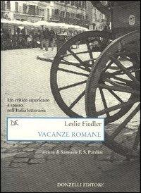 Vacanze romane. Un critico americano a spasso nell'Italia letteraria