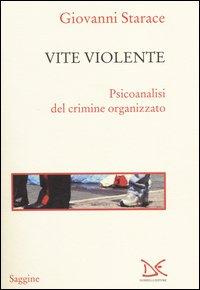 Vite violente. Psicoanalisi del crimine organizzato