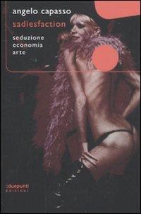 Sadiesfaction. Seduzione, economia, arte