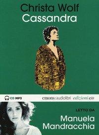 Cassandra letto da Manuela Mandracchia. Audiolibro. CD Audio formato MP3