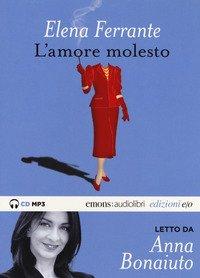 L'amore molesto letto da Anna Bonaiuto. Audiolibro. CD Audio formato MP3