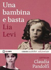 Una bambina e basta letto da Claudia Pandolfi. Audiolibro. CD Audio formato MP3