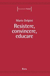 Resistere, convincere, educare
