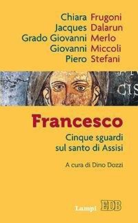 Francesco. Cinque sguardi sul santo di Assisi
