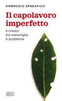 Il capolavoro imperfetto. Il creato tra meraviglia e problema
