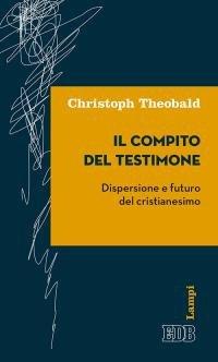 Il compito del testimone. Dispersione e futuro del cristianesimo