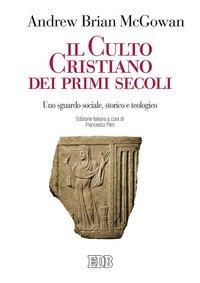 Il culto cristiano dei primi secoli. Uno sguardo sociale, storico e teologico
