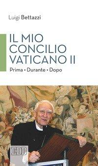Il Mio concilio Vaticano II. Prima. Durante. Dopo
