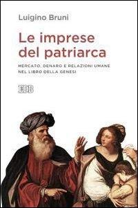 Le imprese del patriarca. Mercato, denaro e relazioni umane nel libro della Genesi