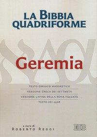 La Bibbia quadriforme Geremia. Testo ebraico masoretico, versione greca dei Settanta, versione latina della Nova Vulgata, testo CEI 2008