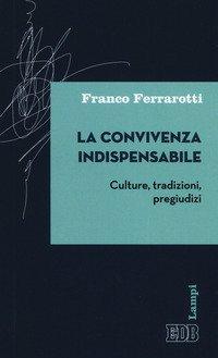 La convivenza indispensabile. Culture, tradizioni, pregiudizi