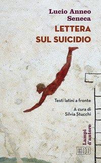 Lettera sul suicidio. Testo latino a fronte