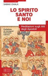 Lo Spirito Santo e noi. Meditazioni sugli Atti degli Apostoli