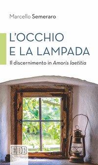 L'occhio e la lampada. Il discernimento in Amoris laetitia