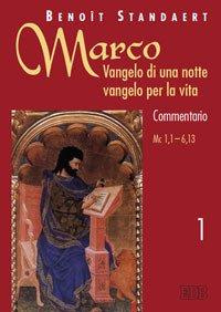 Marco: Vangelo di una notte vangelo per la vita. Commentario. Vol. 1: Marco 1,1-6,13.