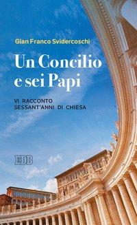Un Concilio e sei Papi. Vi racconto sessant'anni di Chiesa