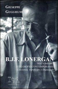 B. J. F. Lonergan Tra Tomismo E Filosofie Contenporanee. Coscienza, Significato E Linguaggio