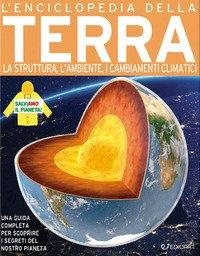 L'enciclopedia della Terra. La nascita, la struttura, il clima e il futuro del nostro pianeta