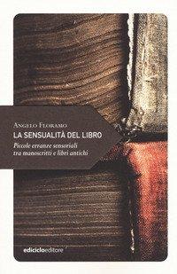 La sensualità del libro. Piccole erranze sensoriali tra manoscritti e libri antichi
