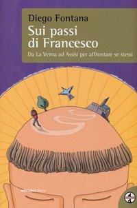 Sui passi di Francesco. Da La Verna ad Assisi per affrontare se stessi