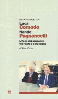 Conversando con Luca Comodo e Nando Pagnoncelli. L'Italia dei sondaggi: tra realtà e percezione