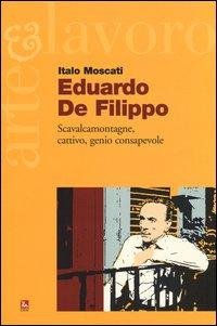 Eduardo De Filippo. Scavalcamontagne, cattivo, genio consapevole