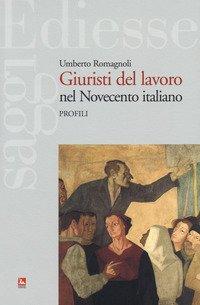 Giuristi del lavoro nel Novecento italiano. Profili