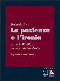 La pazienza e l'ironia. Scritti 1982-2010, con un saggio introduttivo