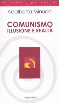 Comunismo. Illusione e realtà