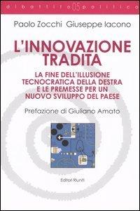 L'innovazione tradita. La fine dell'illusione tecnocratica della destra e le premesse per un nuovo sviluppo del paese