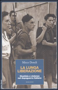 La lunga liberazione. Giustizia e violenza nel dopoguerra italiano