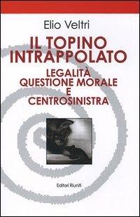 Il topino intrappolato. Legalità, questione morale e centrosinistra