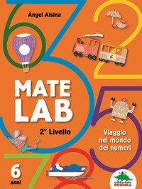 Mate Lab 2º livello. Viaggio nel mondo dei numeri