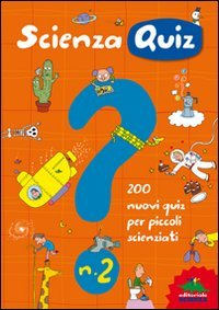 Scienza quiz. 200 nuovi quiz per piccoli scienziati