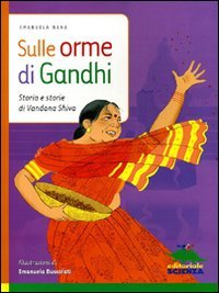 Sulle orme di Gandhi. Storia e storie di Vandana Shiva
