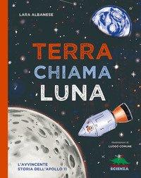 Terra chiama luna. L'avvincente storia dell'Apollo 11