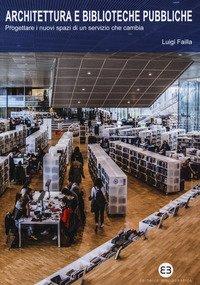 Architettura e biblioteche pubbliche. Progettare i nuovi spazi di un servizio che cambia