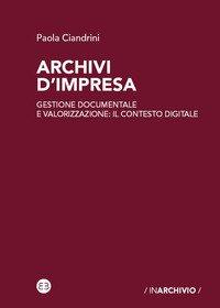 Archivi d'impresa. Gestione documentale e valorizzazione: il contesto digitale
