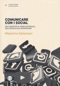 Comunicare con i social. Dall'identità al piano editoriale, dall'ascolto all'interazione