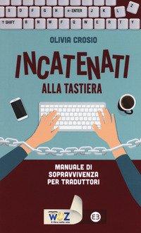 Incatenati alla tastiera. Manuale di sopravvivenza per traduttori