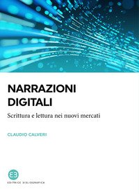 Narrazioni digitali. Scrittura e lettura nei nuovi mercati