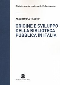 Origine e sviluppo della biblioteca pubblica in Italia. Un modello di analisi tra biblioteconomia sociale e microstoria
