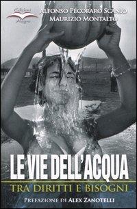 Le vie dell'acqua. Tra diritti e bisogni