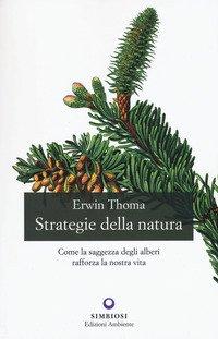 Strategie della natura. Come la saggezza degli alberi rafforza la nostra vita