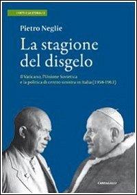 La stagione del disgelo. Il Vaticano, l'Unione Sovietica e la politica di centro sinistra in Italia (1958-1963)